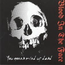 Blood In The Face ‎- You Gonna Wind Up Dead - 7""